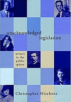 Unacknowledged legislation : writers in the public sphere