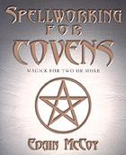 Spellworking for covens : magick for two or more