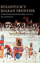 Byzantium's Balkan frontier : a political study of the Northern Balkans, 900-1204
