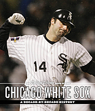 The Chicago Tribune book of the Chicago White Sox : a decade-by-decade history.