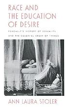 Race and the education of desire : Foucault's History of sexuality and the colonial order of things