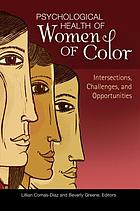 Psychological health of women of color : intersections, challenges, and opportunities