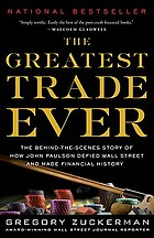 The greatest trade ever : the behind-the-scenes story of how John Paulson defied Wall Street and made financial history