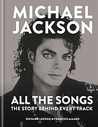 Michael Jackson: all the songs : the story behind every track