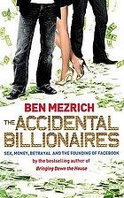 The accidental billionaires : the founding of Facebook, a tale of sex, money, genius and betrayal