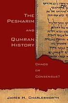 The pesharim and Qumran history : chaos or consensus?