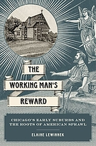 The working man's reward : Chicago's early suburbs and the roots of American sprawl