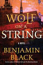 Wolf on a string : a novel