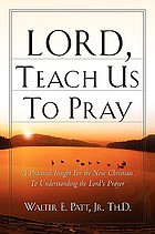 Lord, teach us to pray : a practical insight for the new Christian to understand the Lord's Prayer