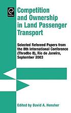 Competition and ownership in land passenger transport : selected refereed papers from the 8th International Conference (Thredbo 8), Rio de Janeiro, September 2003