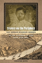Slavery on the periphery : the Kansas-Missouri border in the antebellum and Civil War eras