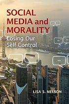 Social media and morality : losing our self control