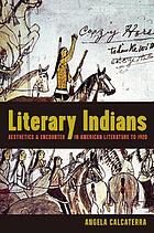 Literary Indians : aesthetics and encounter in American literature to 1920