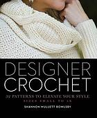 Designer crochet : 32 patterns to elevate your style, sizes small to 5X