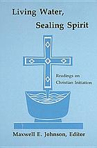 Living water, sealing spirit : readings on Christian initiation