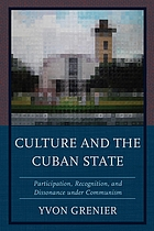 Culture and the cuban state : participation, recognition, and dissonance under communism
