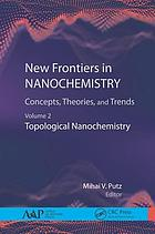 New frontiers in nanochemistry : concepts, theories, and trends. Volume 2, Topological nanochemistry