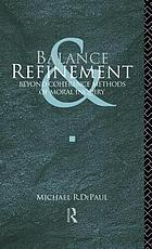 Balance and refinement : beyond coherence methods of moral inquiry