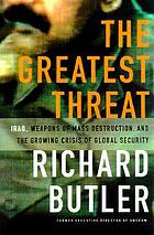 The greatest threat : Iraq, weapons of mass destruction, and the growing crisis of global security