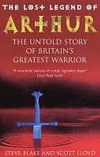 The lost legend of Arthur : the untold story of Britain's greatest warrior