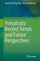 Polyploidy : recent trends and future perspectives