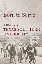 Born to serve : a history of Texas Southern University