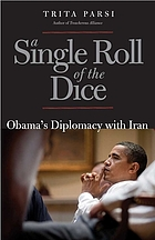 A single roll of the dice : Obama's diplomacy with Iran