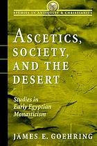 Ascetics, society, and the desert : studies in early Egyptian monasticism