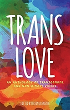 Trans Love : an Anthology of Transgender and Non-Binary Voices.