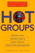 Hot groups : seeding them, feeding them, and using them to ignite your organization