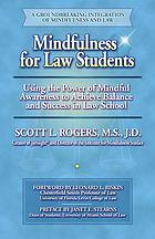 Mindfulness for law students : using the power of mindful awareness to achieve balance and success in law school