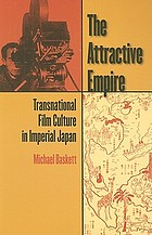 The Attractive Empire : Transnational Film Culture in Imperial Japan