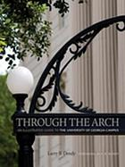 Through the arch : an illustrated guide to the University of Georgia campus