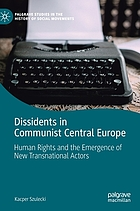 Dissidents in Communist Central Europe : human rights and the emergence of new transnational actors.