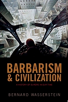 Barbarism and civilization : a history of Europe in our time