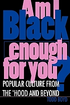 Am I Black enough for you? : Popular culture from the 'Hood and beyond