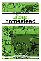 The urban homestead : your guide to self-sufficient living in the heart of the city