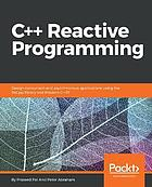 C++ REACTIVE PROGRAMMING;DESIGN CONCURRENT AND ASYNCHRONOUS APPLICATIONS USING THE RXCPP LIBRARY AND MODERN C++17.