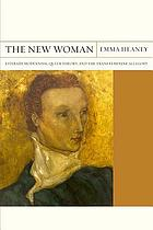 The new woman : literary modernism, queer theory, and the trans feminine allegory