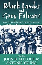 Black lambs & grey falcons : women travellers in the Balkans
