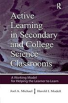 Active learning in secondary and college science classrooms : a working model for helping the learner to learn