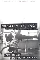 Creativity, Inc. : building an inventive organization