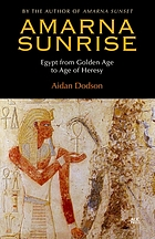 Amarna sunrise : Egypt from golden age to age of heresy