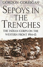 Sepoys in the trenches : the Indian corps on the Western front, 1914-1915