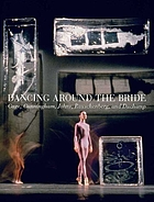 Dancing around the Bride : Cage, Cunningham, Johns, Rauschenberg, and Duchamp