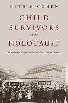 Child survivors of the Holocaust : the youngest remnant and the American experience