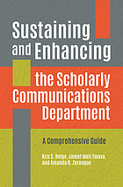 Sustaining and enhancing the scholarly communications department : acomprehensive guide
