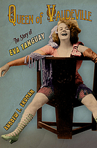 Queen of vaudeville : the story of Eva Tanguay