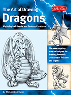 The art of drawing dragons : mythological beasts and fantasy creatures