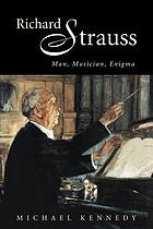 Richard strauss - man, musician, enigma.
